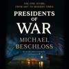 Michael Beschloss - Presidents of War (Unabridged)  artwork