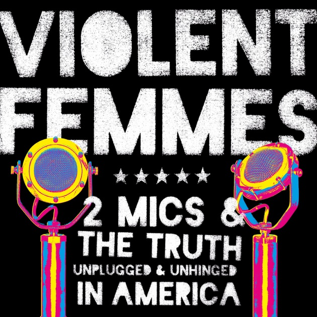 2 Mics & the Truth: Unplugged & Unhinged In America by Violent ...
