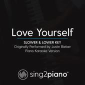 Love Yourself (Slower & Lower Key) Originally Performed by Justin Bieber] [Piano Karaoke Version] - Sing2Piano