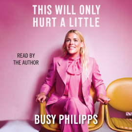 This Will Only Hurt a Little (Unabridged) - Busy Philipps mp3 download