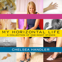 Chelsea Handler - My Horizontal Life: A Collection of One-night Stands artwork