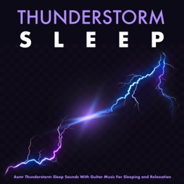 ‎Thunderstorm Sleep: Asmr Thunderstorm Sleep Sounds With Guitar Music For  Sleeping and Relaxation by Thunderstorm, Thunderstorm Sleep & Deep Sleep