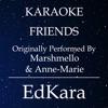 EdKara - Friends (Originally Performed by Marshmello & Anne-Marie) [Karaoke No Guide Melody Version]