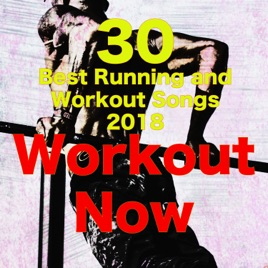 Workout Now – 30 Best Running and Workout Songs 2018, Workout Music by  Workout Music