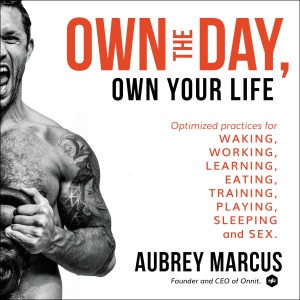 Own the Day, Own Your Life: Optimized Practices for Waking, Working, Learning, Eating, Training, Playing, Sleeping, and Sex (Unabridged) - Aubrey Marcus audiobook, mp3