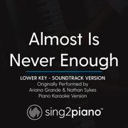 Almost Is Never Enough (Lower Key) Originally Performed by Ariana Grande & Nathan Sykes] [Soundtrack Version] [Piano Karaoke Version] - Sing2Piano - Sing2Piano