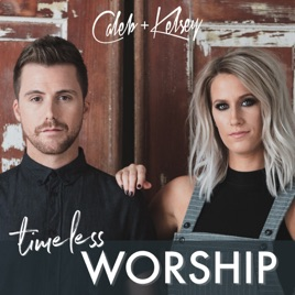 timeless worship by caleb and kelsey on apple music