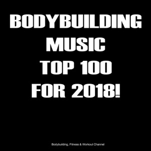 Various Artists - Bodybuilding Music Top 100 for 2018!