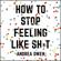 Andrea Owen - How to Stop Feeling Like Sh*t
