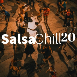 ‎Salsa Chill 20 - Relaxing Cuban Salsa Music, Latin Music for Relax, Sleep,  Work or Study by Salsa Dancers