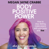 Megan Jayne Crabbe - Body Positive Power (Unabridged) artwork