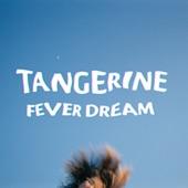 Tangerine - Fever Dream
