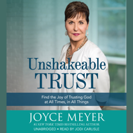Unshakeable Trust: Find the Joy of Trusting God at All Times, in All Things (Unabridged) audiobook
