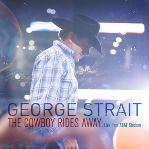 George Strait - The Cowboy Rides Away: Live from AT&T Stadium