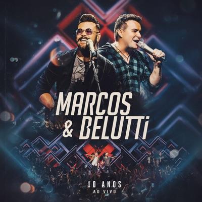 Marcos & Belutti - 10 Anos (Ao Vivo) - Marcos e Belutti