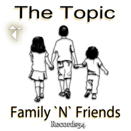 Family 'n' Friends - Single by The Topic