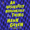 Hank Green - An Absolutely Remarkable Thing: A Novel (Unabridged)  artwork