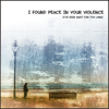 I'm So At One - I Found Peace In Your Violence (I've Been Quiet for Too Long) artwork