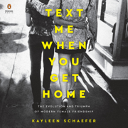 Download Text Me When You Get Home: The Evolution and Triumph of Modern Female Friendship (Unabridged) Audio Book