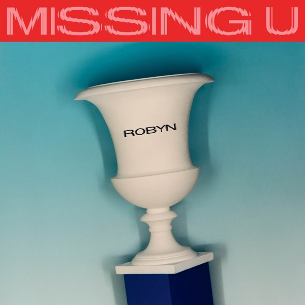 Missing U - Robyn song image