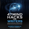 47 Mind Hacks for Writers:: Master the Writing Habit in 10 Minutes or Less and End Writer's Block and Procrastination for Good (Unabridged)