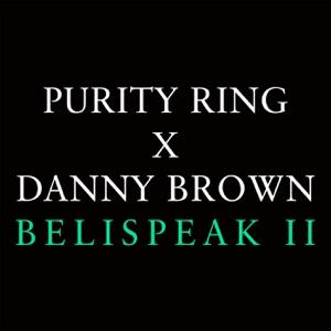 Purity Ring - Belispeak II feat. Danny Brown