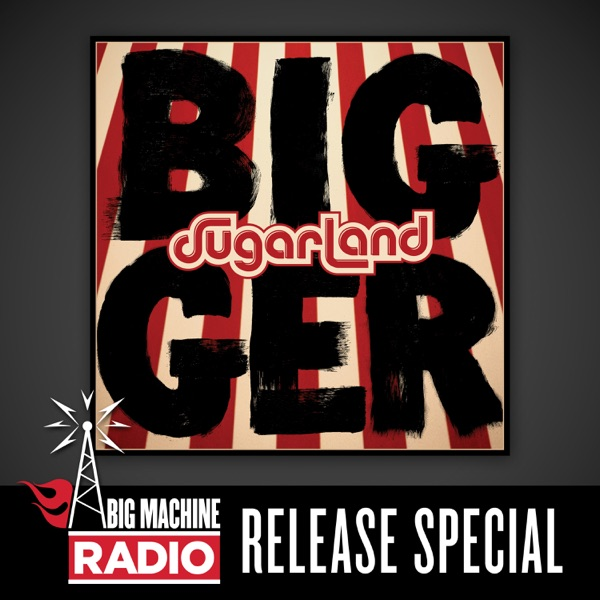 Sugarland - Bigger (Big Machine Radio Album Release Special)