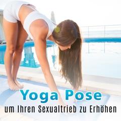 Yoga Pose um Ihren Sexualtrieb zu Erhöhen - Spezielle Entspannung Yoga Musik, Verbessert Wohlbefinden, Tantric Massage, Kamasutra