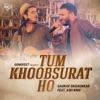 Tum Khoobsurat Ho feat Ash King Single