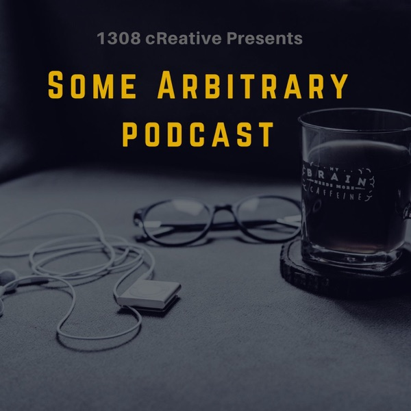 Some Arbitrary Podcast