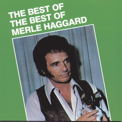 The Best of the Best of Merle Haggard - Merle Haggard