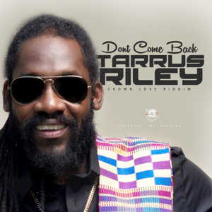 Tarrus Riley - Don't Come Back