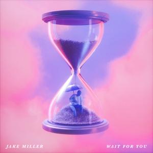 Wait For You - Jake Miller