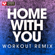 Home with You (Extended Workout Remix) - Power Music Workout