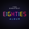 Various Artists - The Greatest Eighties Album artwork