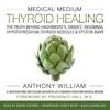 Medical Medium Thyroid Healing: The Truth behind Hashimoto's, Graves', Insomnia, Hypothyroidism, Thyroid Nodules & Epstein-Barr (Unabridged) AudioBook Download