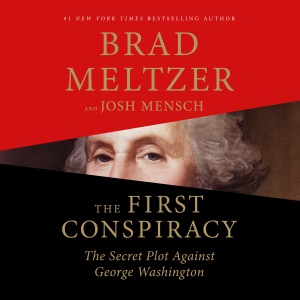 The First Conspiracy: The Secret Plot Against George Washington (Unabridged) - Brad Meltzer & Josh Mensch audiobook, mp3