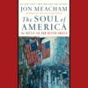 Jon Meacham - The Soul of America: The Battle for Our Better Angels (Unabridged)  artwork