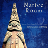 Native Room: Native American Flute & Drums to Relaxation and Sleep, Shamanic Music to Dreams & Reflections - Shamanic Drumming World & Native American Music Consort