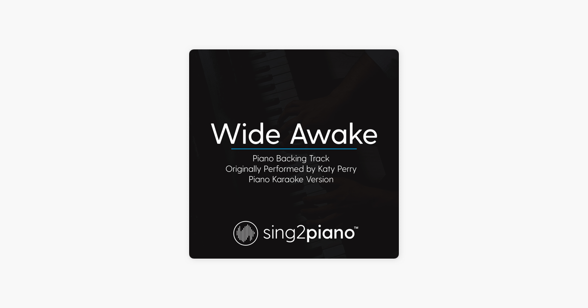 ‎Wide Awake (Piano Backing Track) Originally Performed by Katy Perry]  [Piano Karaoke Version] - Single by Sing2Piano