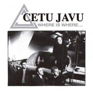 Cetu Javu - Where Is Where...