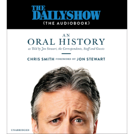 The Daily Show (the AudioBook): An Oral History as Told by Jon Stewart, the Correspondents, Staff and Guests (Unabridged) audiobook