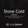 Stone Cold (Lower Key) Originally Performed by Demi Lovato] [Piano Karaoke Version] - Sing2Piano
