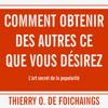 Comment obtenir des autres ce que vous désirez - Thierry O. de Foichaings