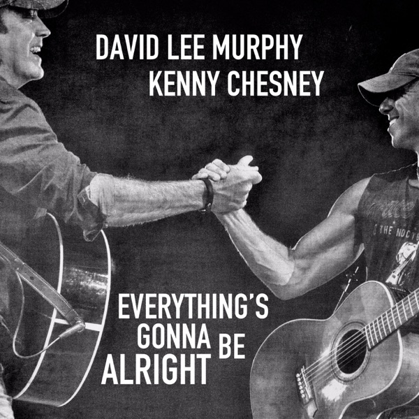 David Lee Murphy / Kenny Chesney - Everything's Gonna Be Alright