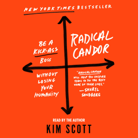 Radical Candor: Be a Kick-Ass Boss Without Losing Your Humanity - Kim Scott mp3 download