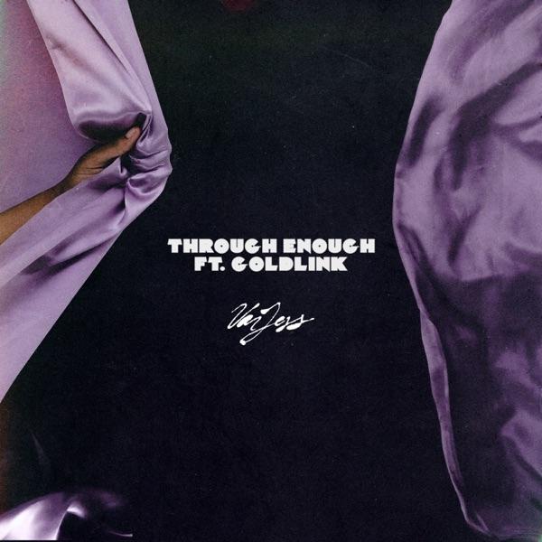 Through Enough (feat. GoldLink) - Single