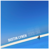 Good Girl-Dustin Lynch