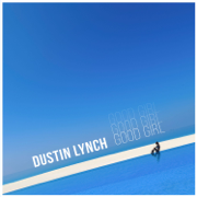 Good Girl - Dustin Lynch - Dustin Lynch