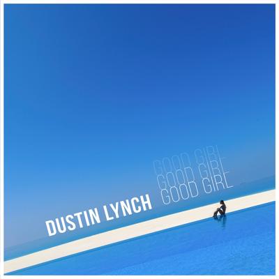 Good Girl - Dustin Lynch song